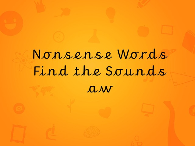 Nonsense Words Find the Sounds aw by TinyTap creator