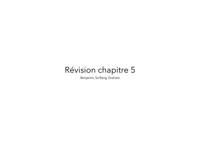 Révision Chapitre 5 by Benjamin Winkelman Batchelor