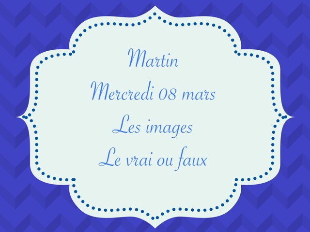 Martin - Mercredi 08 mars - Les Images Et Le Vrai Ou Faux  by Caroline Gozdek