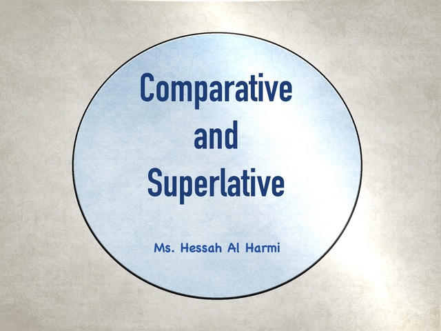 Comparative and Superlative  by Hessah Mohammed