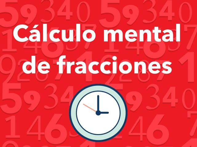 Cálculo mental de fracciones by JUANA MARÍA SÁNCHEZ GARCÍA