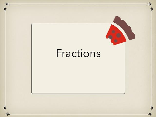 Intro To Fractions  by Jessica Nowakowski
