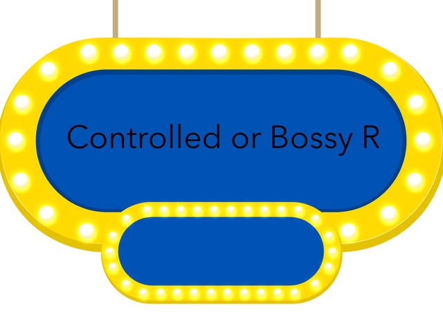 Controlled Or bossy R by Resource Room