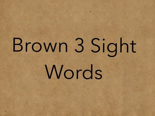 Brown 3 Sight Words. No 28 by Sonia Landers