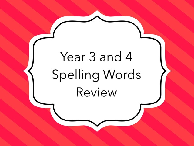 Spelling Year 3 and 4 Review  by Trang Quỳnh