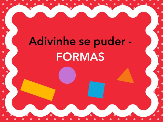 ADIVINHE SE PUDER - FORMAS by Mariane Gomes