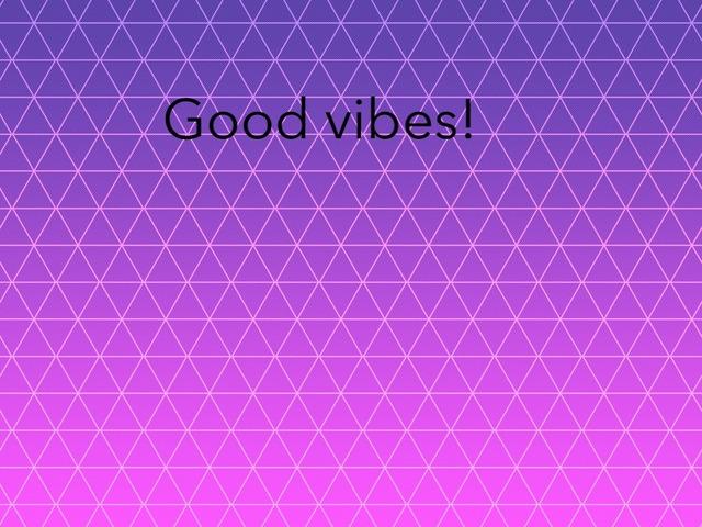Good Vibes  by Jennifer Macleod