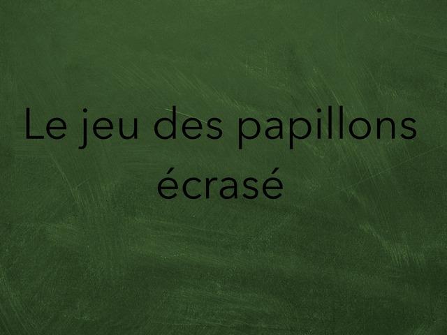 Le Jeu Des Papillons Écrasé. by Lin