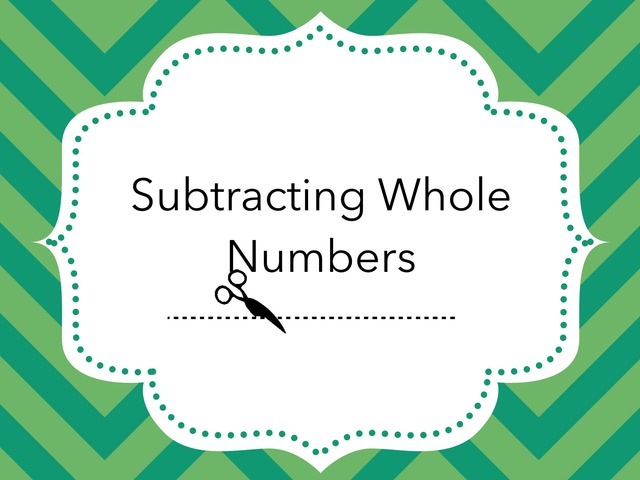 Subtracting Whole Numbers  by Jessica Nowakowski