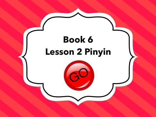 Book 6 Lesson 2 Pinyin by Union Mandarin 克