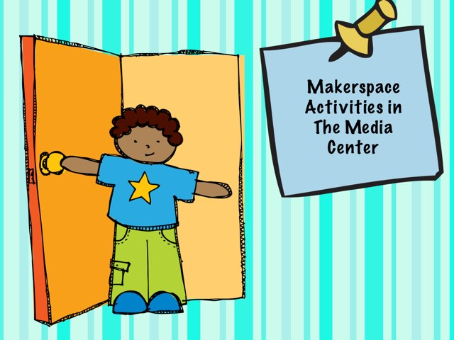 Makerspace Activities by Christine Snow