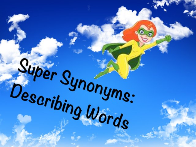 Super Synonyms: Describing Words by Ellen Weber