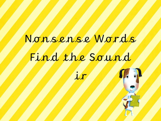 Nonsense Words Find the Sounds ir by TinyTap creator