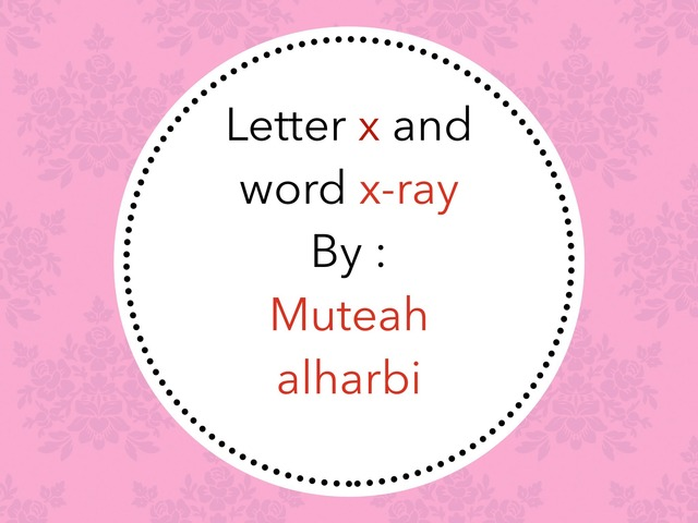 Letter X and Word X-ray by mateb alharbi