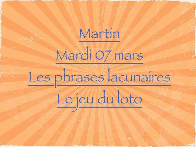Martin - Mardi 07 mars - Les Phrases Lacunaires Et Le Jeu Du Loto  by Caroline Gozdek