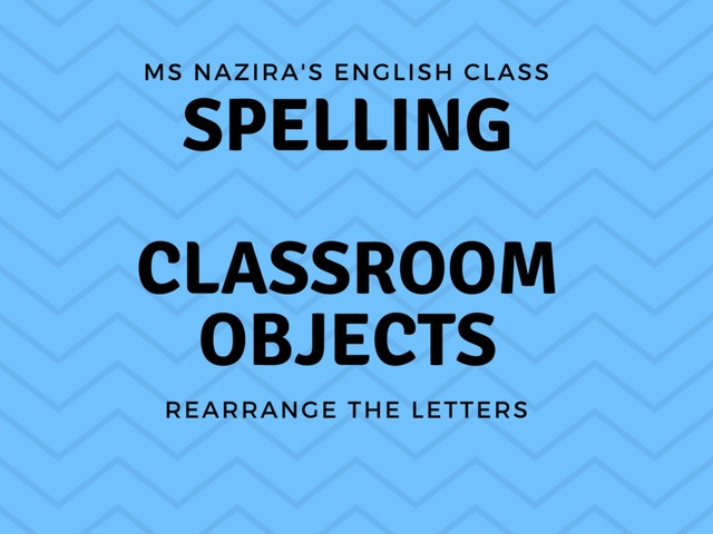 SPELL - CLASSROOM OBJECTS by Nazira Roslee