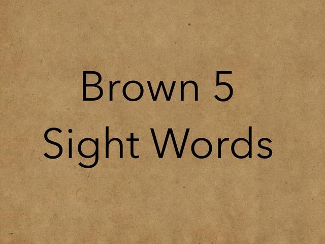 Brown 5 Sight Words. No 48 by Sonia Landers