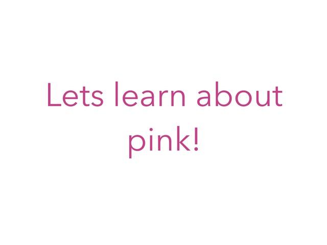 Learning About Pink! by Arizana Jakupaj Krasniqi
