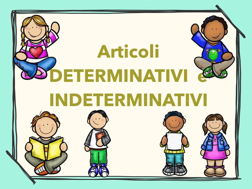 ARTICOLI DETERMINATIVI E INDETERMINATIVI  by Sara Barbato
