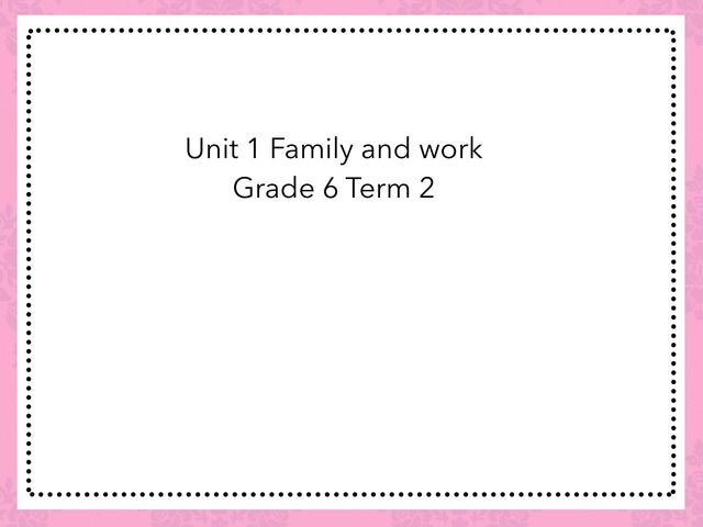 Unit 1 FAMILY AND WORK GRADE 6 by Norah Ghazali