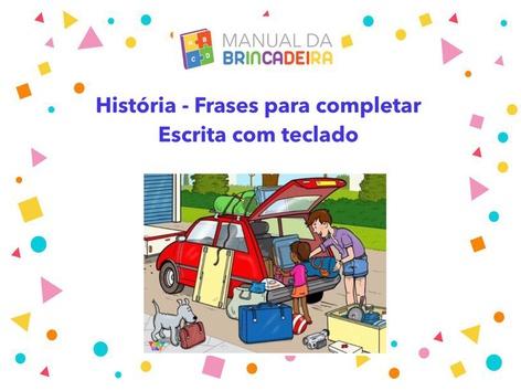 HISTÓRIA - complete as frases by Manual Da Brincadeira Miryam Pelosi