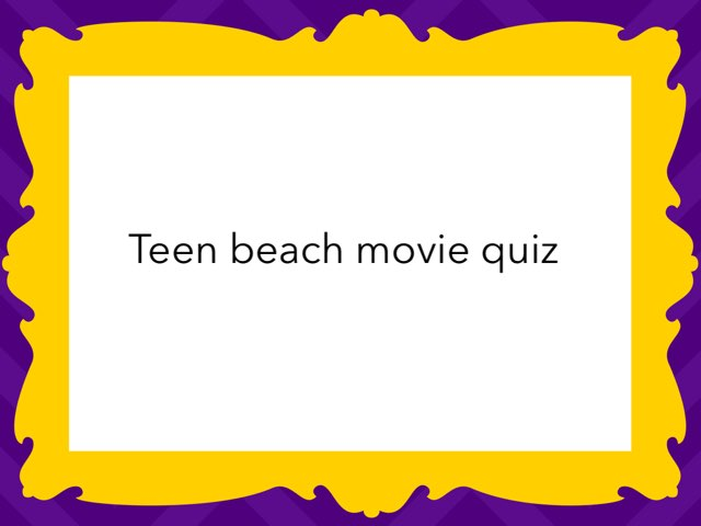 Teen Beach Quiz by Maria Evans