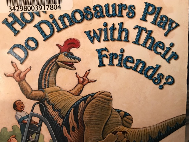 How Do Dinosaurs Play With Their Friends? by Lori Board