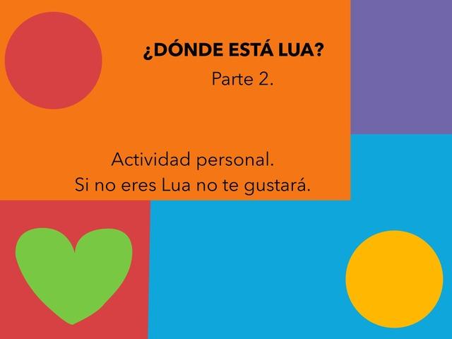 ¿DÓNDE ESTÁ LUA? Parte 2 by Jose Sanchez Ureña