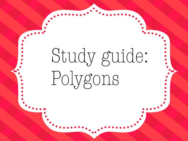 Study Guide: Polygons by Laura Smith