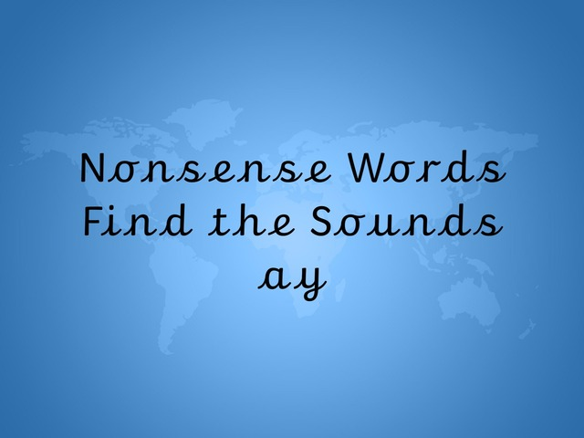 Nonsense Words Find the Sounds ay by TinyTap creator
