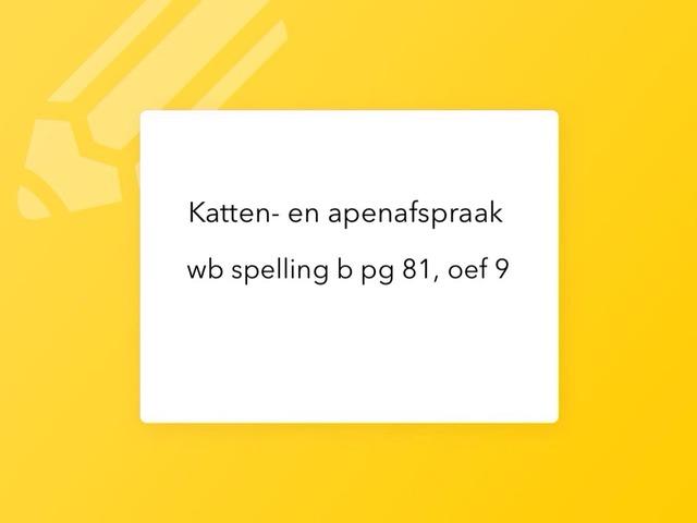Katten- of apenafspraak? Wb Spelling Pg 81 Oef 9 by Kirby Janseghers