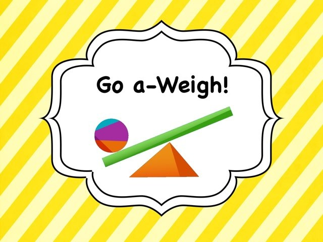 Go A-Weigh! by Ellen Weber