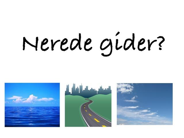 Nerede Gider? by Hadi  Oyna