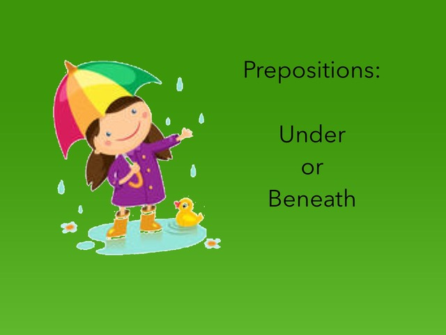 Prepositions: Under or Beneath  by Carol Smith