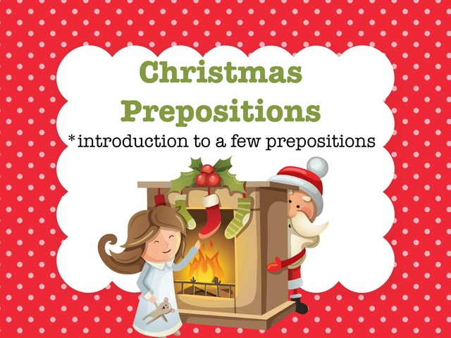 Christmas Prepositions-introduction to prepositions by Jennifer