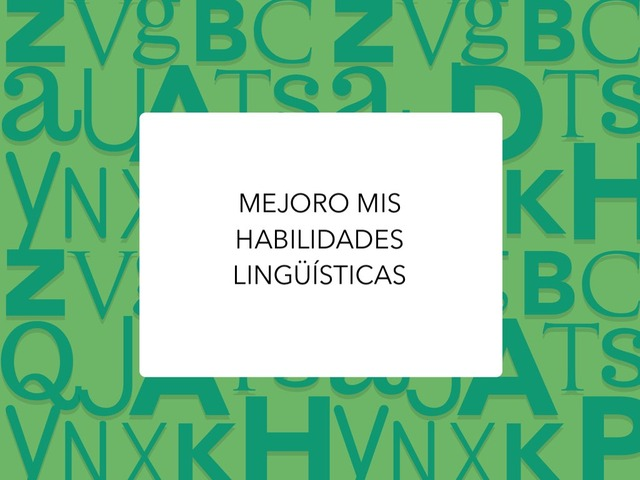 MEJORO HABILIDADES LINGÜÍSTICAS  by LAURA PARDO
