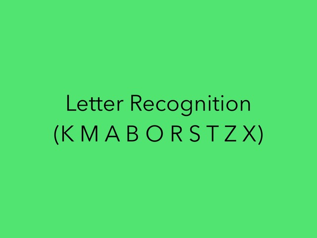 Letter Recognition (K M A B O R S T Z X) by Lori Board