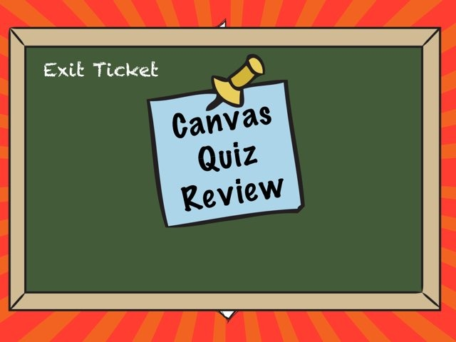 Canvas Quiz Exit Ticket by Leslie Kilbourn