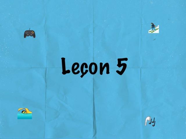 Leçon 5 by Mlle Decker