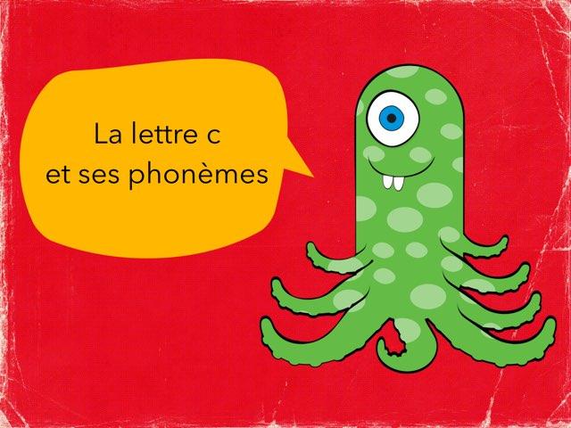 La Lettre C Et Ses Phonèmes  by Marielle Bringer