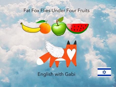 Fat Fox Flies Under Four Fruits by English with Gabi אנגלית עם גבי