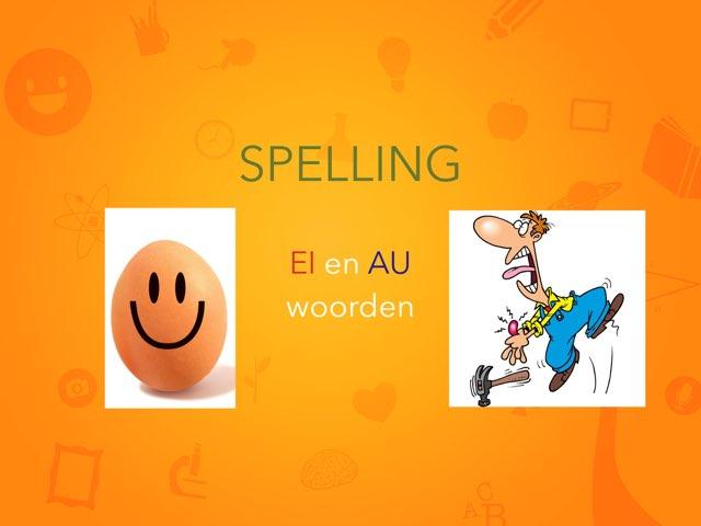 Spelling EI en AU-woorden by Annemiek Schokker