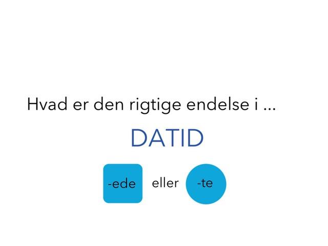 Find endelsen DATID -ede >< -te><? by Min Kusine Maria