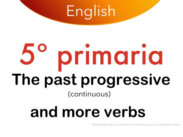 The Past Progressive and More Verbs by Elysia Edu