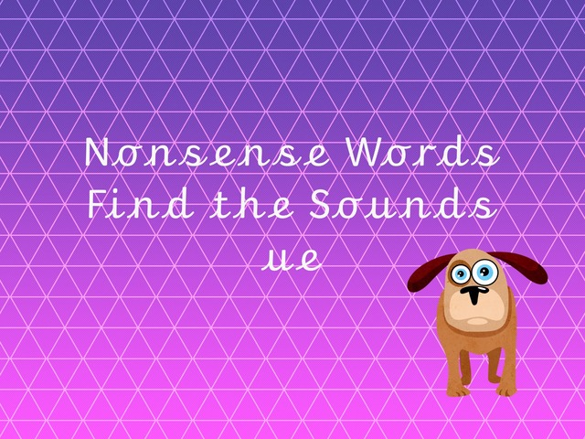 Nonsense Words Find the Sounds ue by TinyTap creator