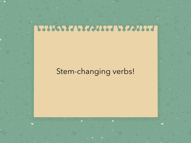 Stem Changing Verbs by Chelsea Eastep
