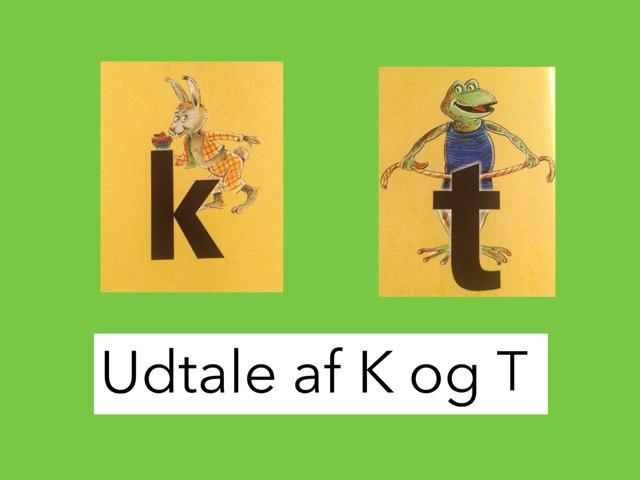 Udtale af K og T by Dorte Eriksen