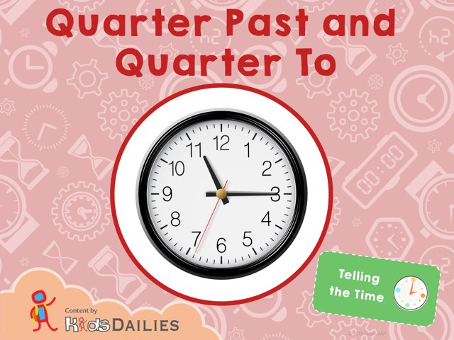 Telling the Time: Quarter Past and Quarter To by Kids Dailies