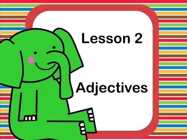 Lesson 2  - Adjectives  by Jennifer