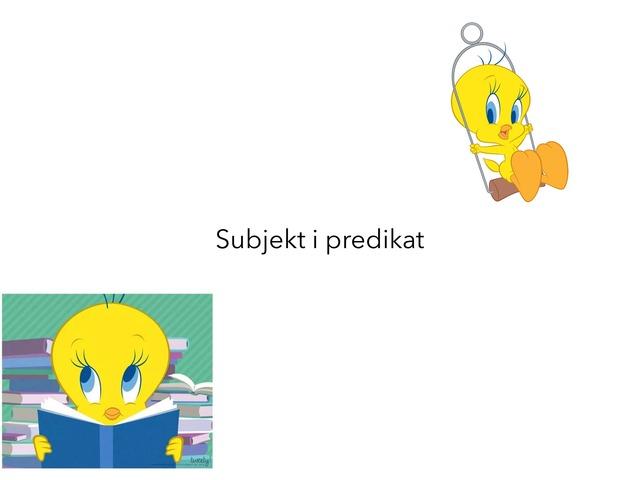 Subjekt i predikat, 5.r. by Borka Sladonja